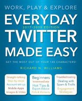 Everyday Twitter Made Easy (Updated for 2017-2018)