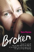 Boek cover Broken - I was just five years old when my father abused me and robbed me of my childhood. This is my true story of how I never gave up on hope and happiness van Sara Davies