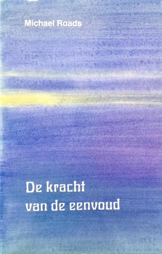 DE KRACHT VAN DE EENVOUD - Michael J. Roads |