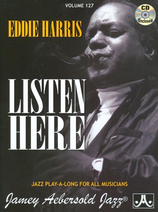 Eddie Harris Listen Here: Jazz Play-A-Long for All Musicians, Volume 127