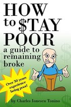 How to Stay Poor: a guide to remaining broke