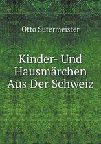 Kinder- Und Hausmarchen Aus Der Schweiz