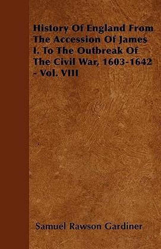 History Of England From The Accession Of James I. To The Outbreak Of The Civil War, 1603-1642 - Vol. VIII