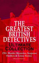 Omslag THE GREATEST BRITISH DETECTIVES - Ultimate Collection: 270+ Murder Mysteries, Suspense Thrillers & Crime Stories (Illustrated Edition)