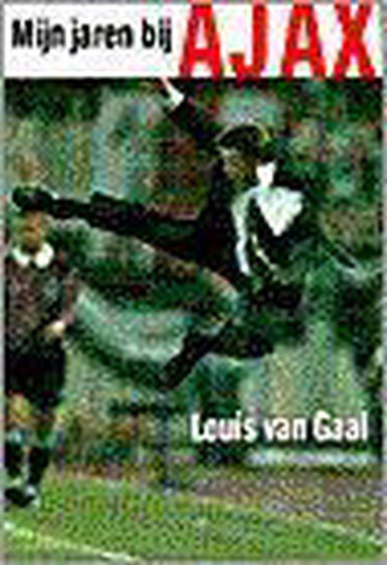 Mijn jaren bij ajax - Louis van Gaal |