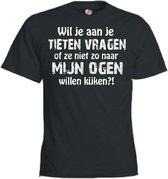 T-shirt - Wil je aan je tieten vragen...ogen kijken - Heren Zwart (maat L)
