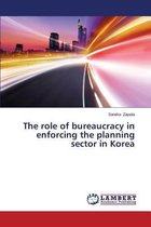 The Role of Bureaucracy in Enforcing the Planning Sector in Korea