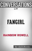 Boek cover Conversations on Fangirl: by Rainbow Rowell | Conversation Starters van Dailybooks
