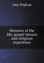 Memoirs of the Life, Gospel Labours and Religious Experience