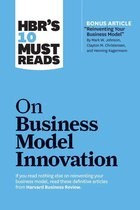 HBR's 10 Must Reads on Business Model Innovation (with featured article ''Reinventing Your Business Model'' by Mark W. Johnson, Clayton M. Christensen, and Henning Kagermann)