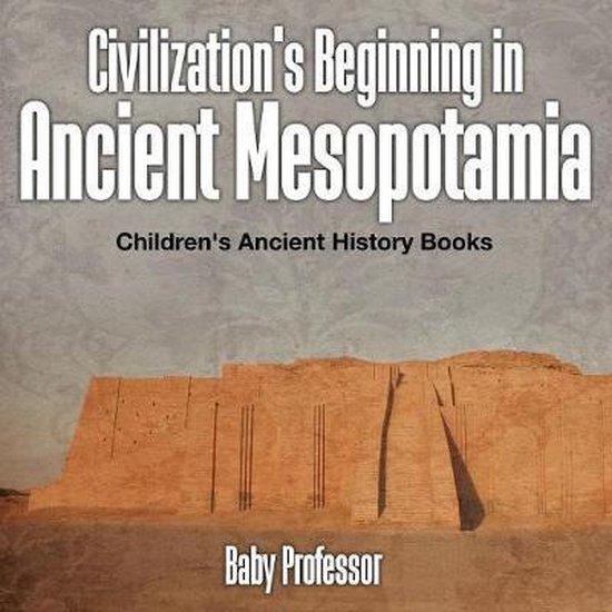 Civilization's Beginning in Ancient Mesopotamia -Children's Ancient History Books