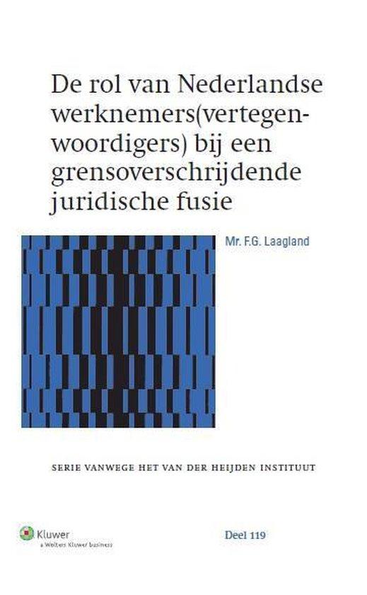 Serie vanwege het Van der Heijden Instituut te Nijmegen 119 - De rol van Nederlandse werknemers(vertegenwoordigers) bij een grensoverschrijdende juridische fusie - F.G. Laagland  