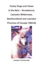 Husky Dogs and Views in the Nain: Nunatsiavut, Labrador Wilderness, Newfoundland and Labrador Province of Canada 1965-66