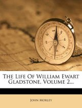 The Life of William Ewart Gladstone, Volume 2...