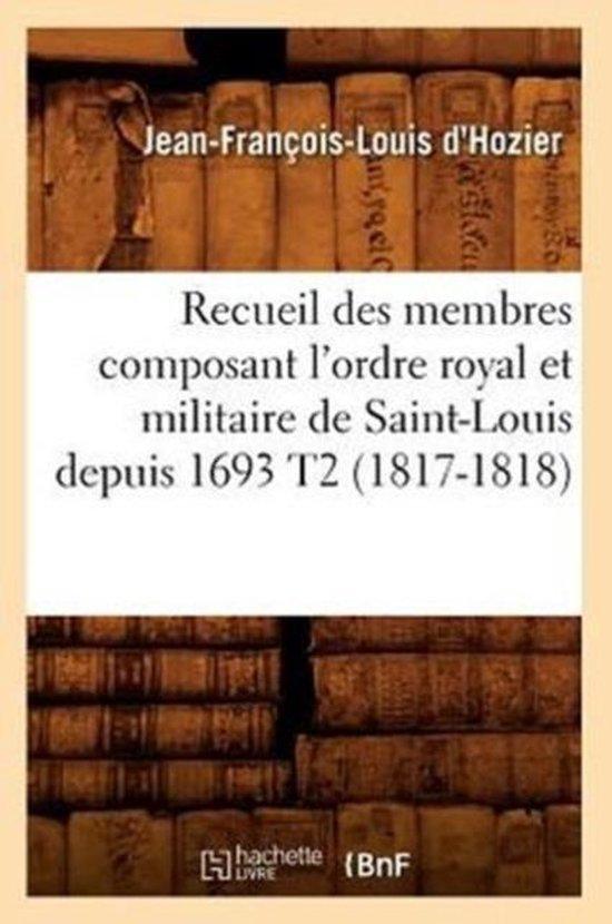 Boek cover Recueil Des Membres Composant lOrdre Royal Et Militaire de Saint-Louis Depuis 1693 T2 van Jean Francois Louis DHozier (Paperback)