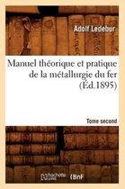 Manuel theorique et pratique de la metallurgie du fer. Tome second (Ed.1895)
