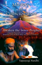 Mastery of Consciousness: Awaken the Inner Prophet