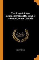 The Song of Songs, Commonly Called the Song of Solomon, or the Canticle