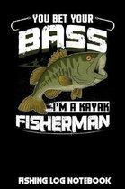 You Bet Your Bass I'm A Kayak Fisherman