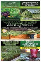 Ultimate Guide to Companion Gardening for Beginners & Ultimate Guide to Greenhouse Gardening for Beginners & Ultimate Guide to Raised Bed Gardening for Beginners & the Ultimate Guide to Vegetable Gardening for Beginners & Winter Gardening for Beginners