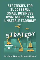 Strategies for Successful Small Business Ownership in an Unstable Economy