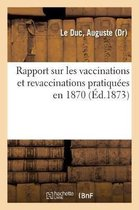 Rapport sur les vaccinations et revaccinations pratiquees en 1870