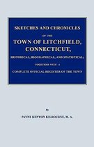 Sketches and Chronicles of the Town of Litchfield, Connecticut, Historical, Biographical, and Statistical; Together with a Complete Official Regiater of the Town