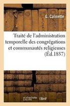 Trait de l'Administration Temporelle Des Congr gations Et Communaut s Religieuses