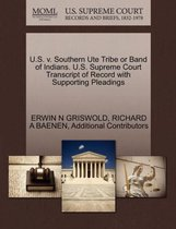 U.S. V. Southern Ute Tribe or Band of Indians. U.S. Supreme Court Transcript of Record with Supporting Pleadings