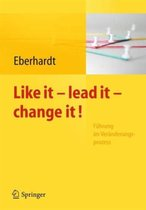 Like It, Lead It, Change It. Fuhrung Im Veranderungsprozess
