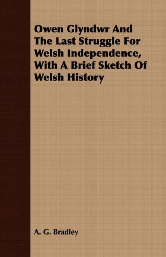 Owen Glyndwr And The Last Struggle For Welsh Independence, With A Brief Sketch Of Welsh History