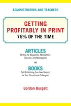 Boek cover Administrators and Teachers: Getting Profitably in Print 75% of the Time van Gordon Burgett
