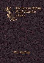 The Scot in British North America Volume 4