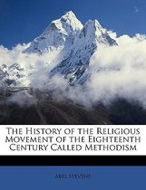 The History Of The Religious Movement Of The Eighteenth Century Called Methodism