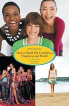 How to Build Self Confidence, Happiness and Health