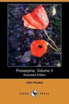 Proserpina, Volume II (Illustrated Edition) (Dodo Press)
