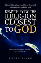 Demythifying the Religion Closest to God