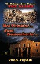 Not Thinkin'... Just Rememberin'... the Making of John Wayne's the Alamo (Hardback)