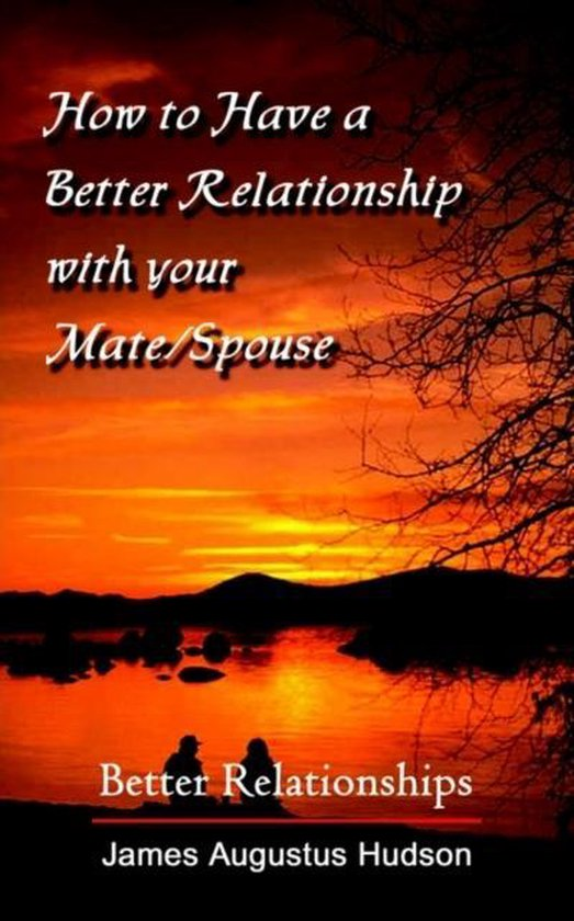 How to Have a Better Relationship with Your Mate/Spouse