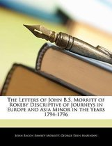 The Letters of John B.S. Morritt of Rokeby Descriptive of Journeys in Europe and Asia Minor in the Years 1794-1796