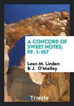 A Concord of Sweet Notes; Pp. 1-157