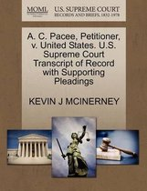 A. C. Pacee, Petitioner, V. United States. U.S. Supreme Court Transcript of Record with Supporting Pleadings