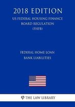 Federal Home Loan Bank Liabilities (Us Federal Housing Finance Board Regulation) (Fhfb) (2018 Edition)