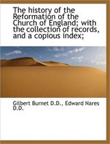 The History of the Reformation of the Church of England; With the Collection of Records, and a Copio