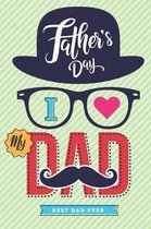 Father's Day I love my Dad Best Dad Ever