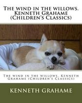 The wind in the willows. Kenneth Grahame (Children's Classics)