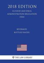Beverages - Bottled Water (Us Food and Drug Administration Regulation) (Fda) (2018 Edition)