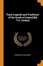 Fairy Legends and Traditions of the South of Ireland [by T.C. Croker]