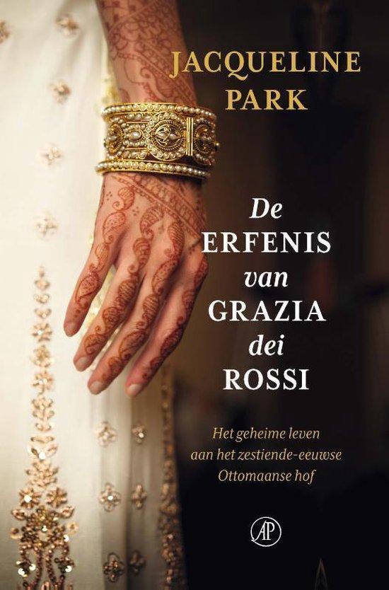 De erfenis van Grazia dei Rossi. Het geheime leven aan het zestiende-eeuwse Ottomaanse hof - Jacqueline Park |