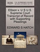 Ellison V. U S U.S. Supreme Court Transcript of Record with Supporting Pleadings